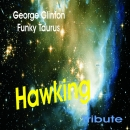 HAWKING TRIBUTE   by  Funky Taurus & George Clinton